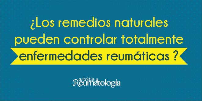 ¿Los remedios naturales pueden controlar totalmente enfermedades reumáticas?