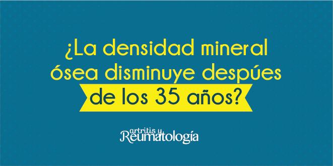 ¿La densidad mineral ósea disminuye despúes de los 35 años?